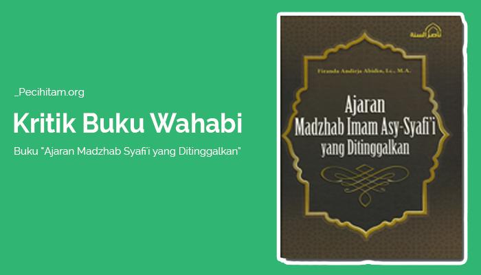 Kritik Buku Salafi Wahabi: Ajaran Madzhab Syafi'i yang Ditinggalkan