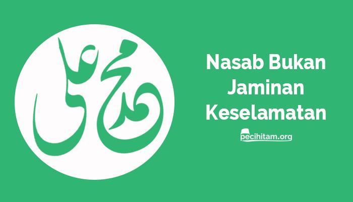 Bukan Nasab yang Menyelamatkanmu tapi Amal Soleh dan Ridho