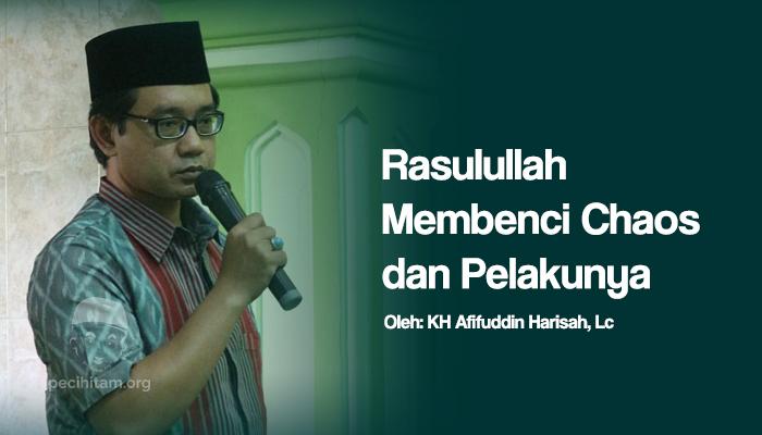 KH Afifuddin Harisah Rasulullah Membenci Chaos