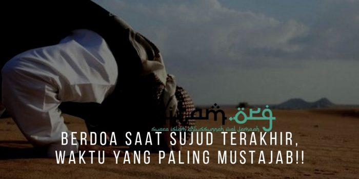 Berdoa Saat Sujud Terakhir, Waktu Yang Paling Mustajab!!