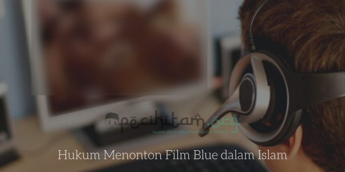 Hukum Menonton Film Blue dalam Islam