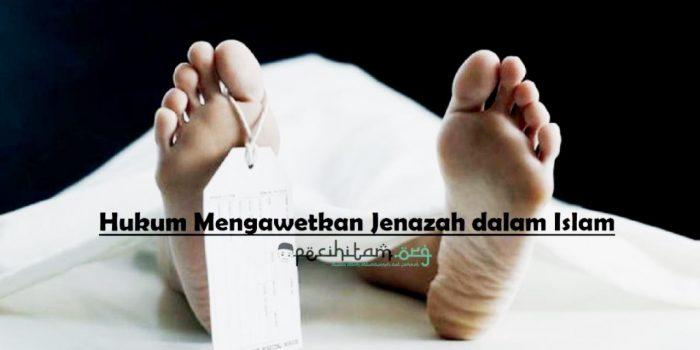 hukum mengawetkan jenazah